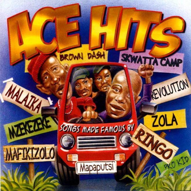 Ace Hits: Kwaito Tribute To: Brown Dash, Skwatta Camp, Malaika, Mzekezeke, Mafikizolo, Mapaputsi, Ringo, Pro Kid, Zola, Revolution