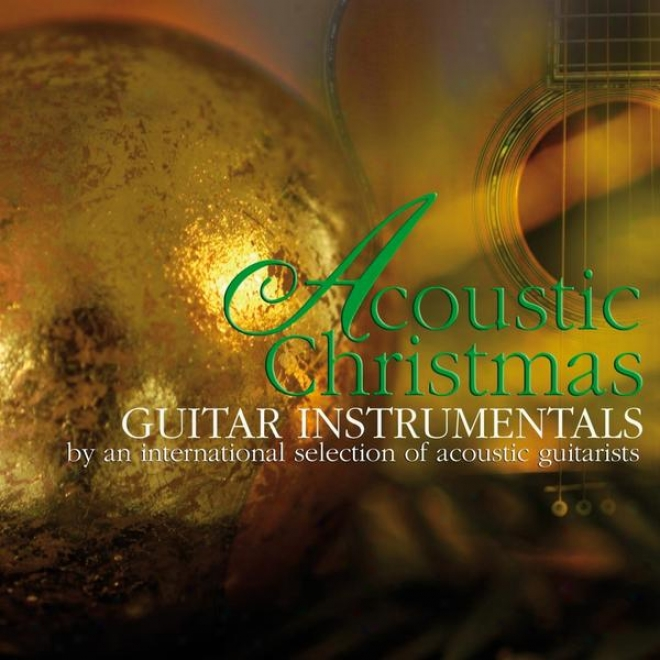 Acoustic Christmas Guitar Instrumentals (by An International Selection Of Acoustic Guitarists)