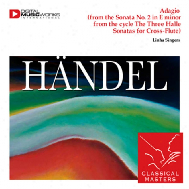 Adagio (from The Sonata No. 2 In E Less From The Cycle The Three Halle Sonatas For Cross-flute)