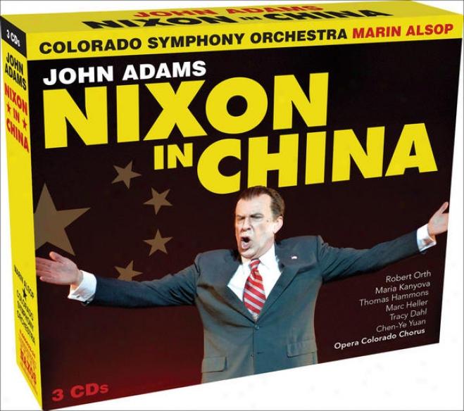 Adams, J.: Nixon In China (orth, Kanyova, Hammons, Heller, Opera Colorado Chorus, Colorado Symphony, Alsop)