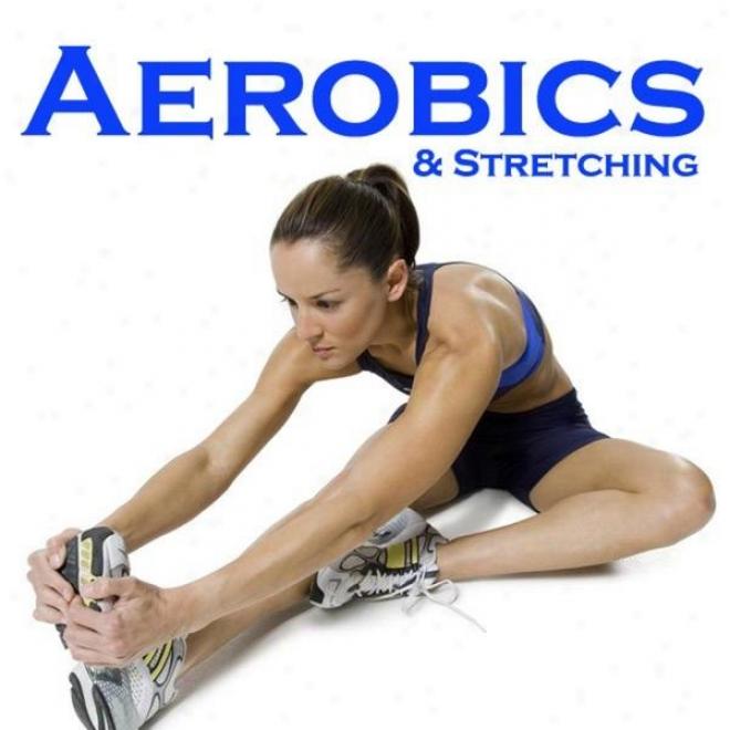 """aerobics & Stretching Megamix (fitness, Cardio & Awrobics Sessions) """"even 32 Counts"""