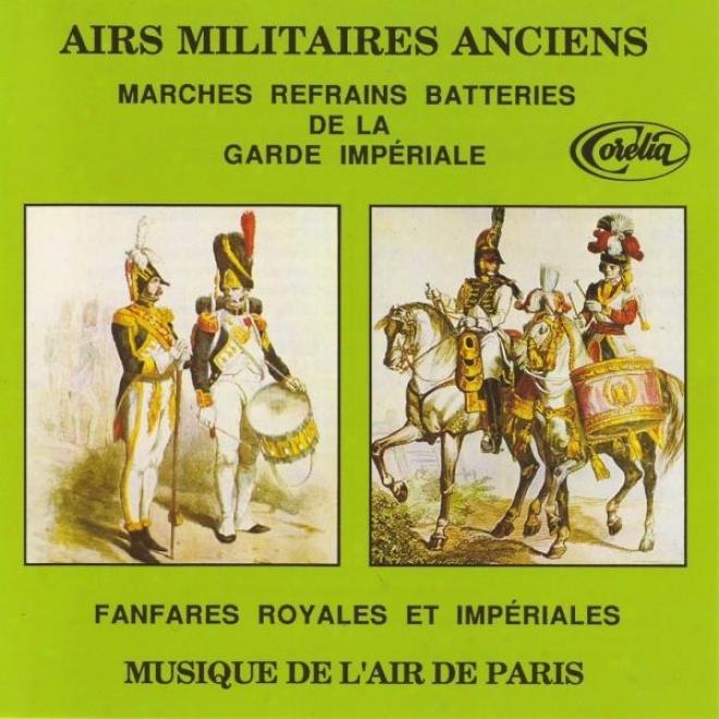 Airs Militaires Anciens, Marches Refrains Batteries De La Garde Impã©riale, Fanfares Royales Et Impã©riales