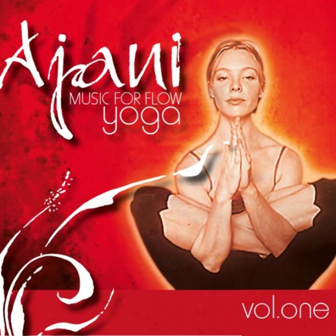 Ajani: Music For Flow Yoga Vol 1 (chill-out, Lounge, Relaxation, Maesagd, Down-tempo)