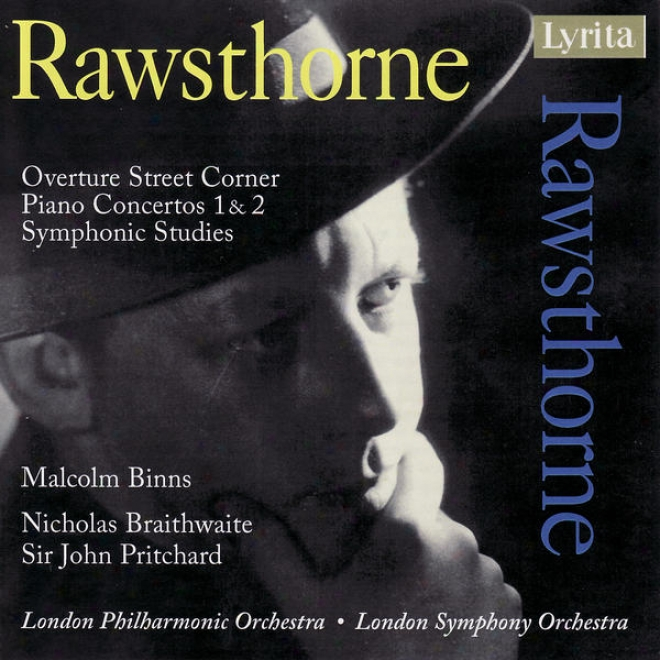 """alan Rawsthorne: Symphonic Studies, """"street Corner"""", Piano Concertos No. 1 & 2"""