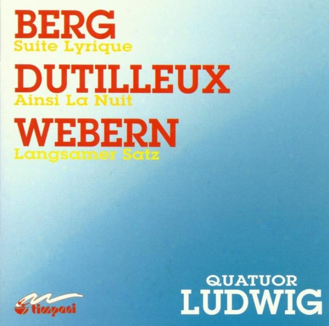 Alban Berg: Lyrische Suite Henri Dutilleux: Ainsi La Nuit Anton Webern: Langsamer Satz