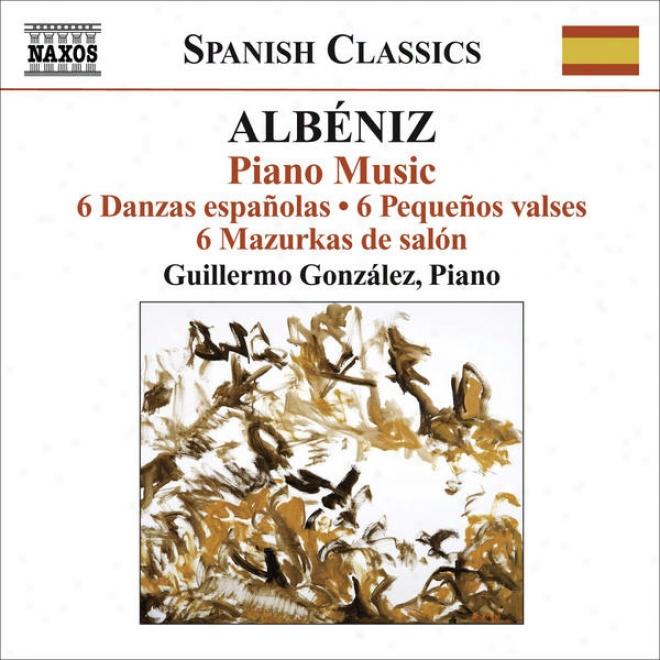 """Albeniz, I.: Piano Music, Vol. 3 (gonzalez) �"""" 6 Danzas Espanolas / 6 Pequenos Valses / 6 Mazurkas De Sqlon"""