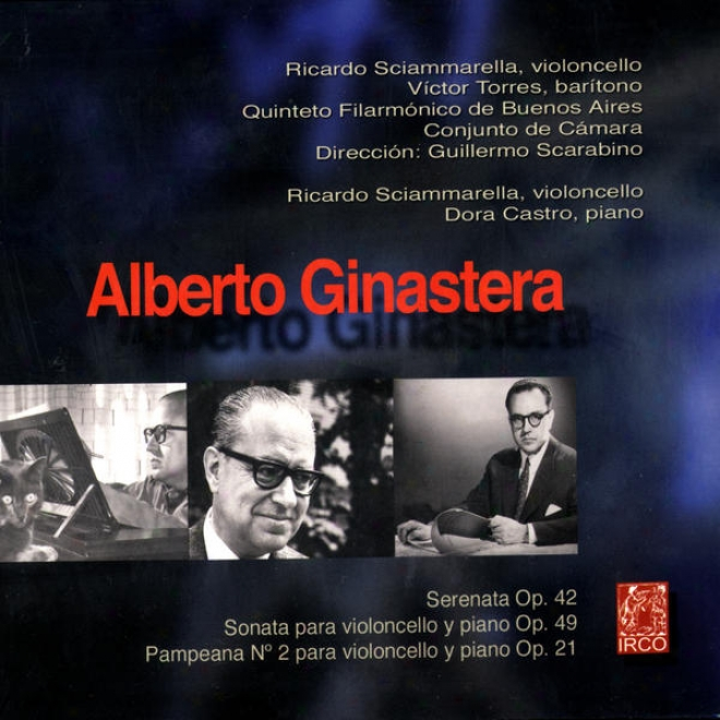 Aoberto Ginastera, Serenata Op.42, Sonata Para Violoncello Y Piano Op.49, Pampeana N⺠2 Para Violoncello Y Piano Op.21