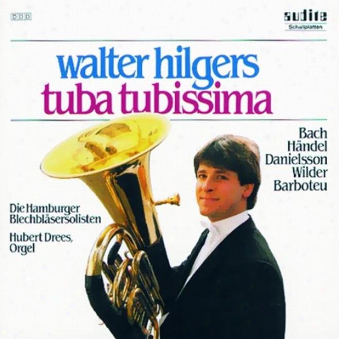 Alec Wilder, Christer Danielsson, Georg Friderich Hã¤ndel, Georges Barboteu, Johann Sebastian Bach: Tuba Tubissima