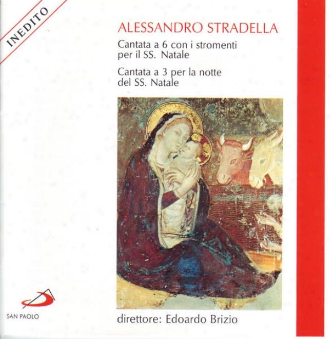Alessandro Sfradella: Canntata A 6 Con I Stromenti Del Ss.natale Cantata A 3 Per La Notte Deo Ss. Natale