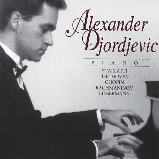 Alexander Djordjevic Plays Scarlarti - Beethoven - Chopin - Rachmaninov - Liebefmann