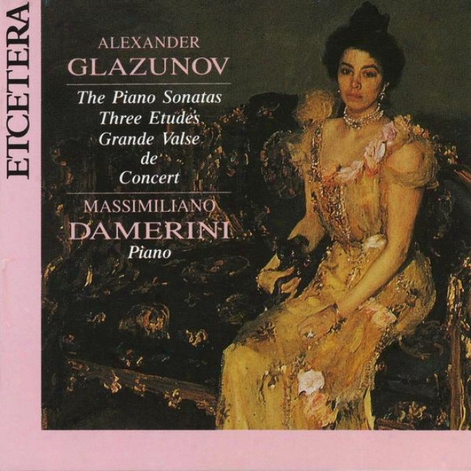 Alexander Glazunov, The Piano Sonatas, Three Etudes, Grande Valse De Concert