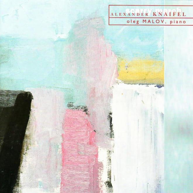 Alexander Knaifel: Shramy Marsha, Passacaglia, Postludia, O Enrapturing King (piano Versions)