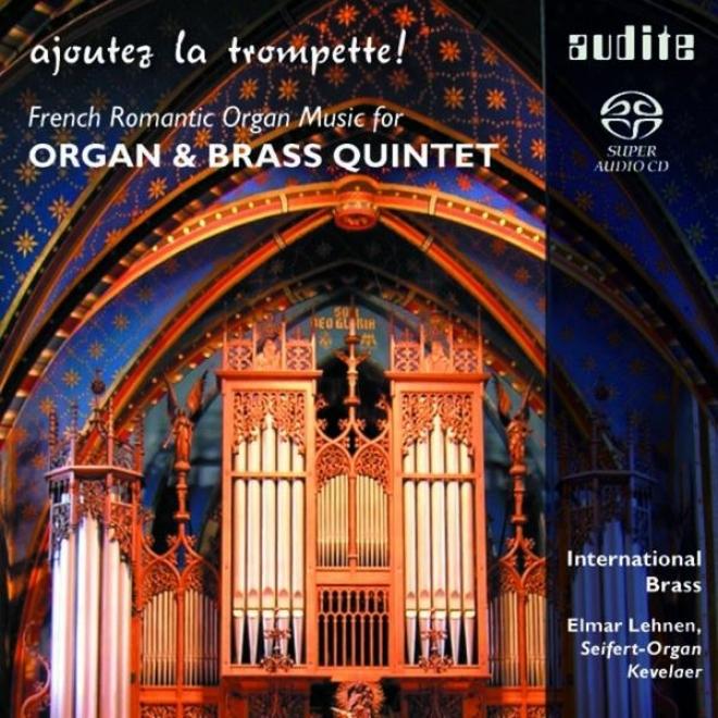 Alexandre Guilmant, Louis Vierne, Louis-james Lefã©bure-wely & Lã©on Boã«llmann: Ajoutez La Trompette! - Organ & Brass Quintet