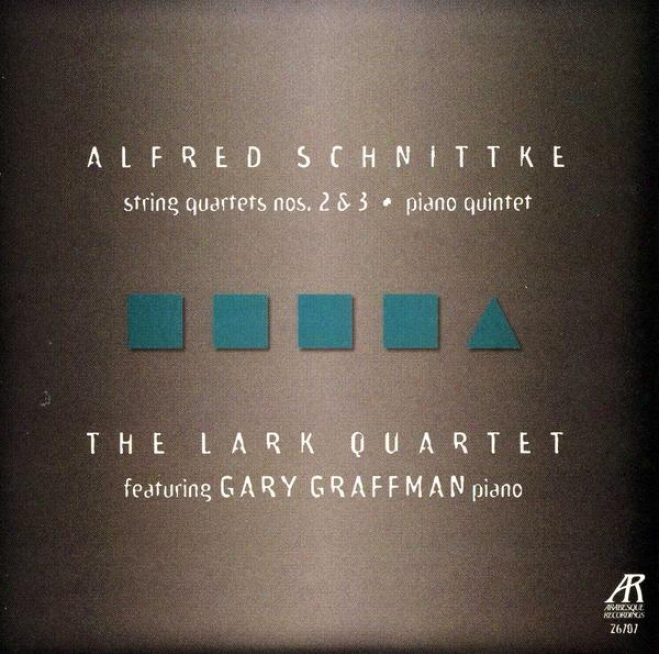 Alfred Schnittke: String Quartets Nos. 2 And 3 / Piano Quintet (feat. Gary Graffman, Piano)