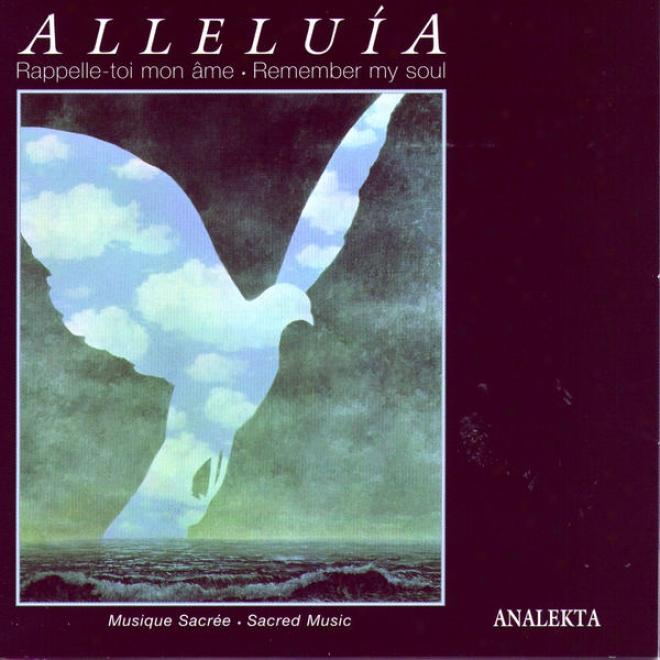 Alleluãa; Remember My Soul: Sacred Music (rappelle-toi Mon Ame: Musique Sacrã©e
