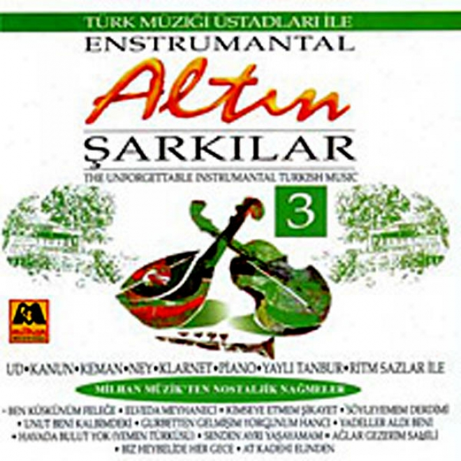 Altin Sarkilar - 3 Enstrumantal (the Unforgettable Instrumental Turkish Music)