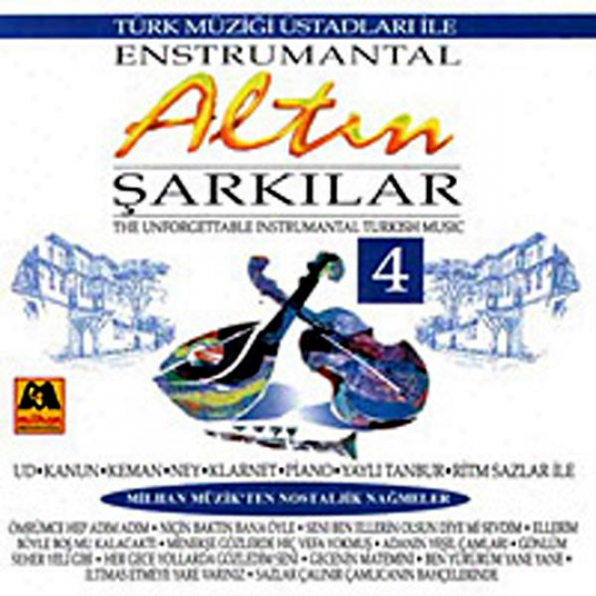 Altin Sarkilar - 4 Enstrumantal (the Unforgettable Instrumental Turkish Music)