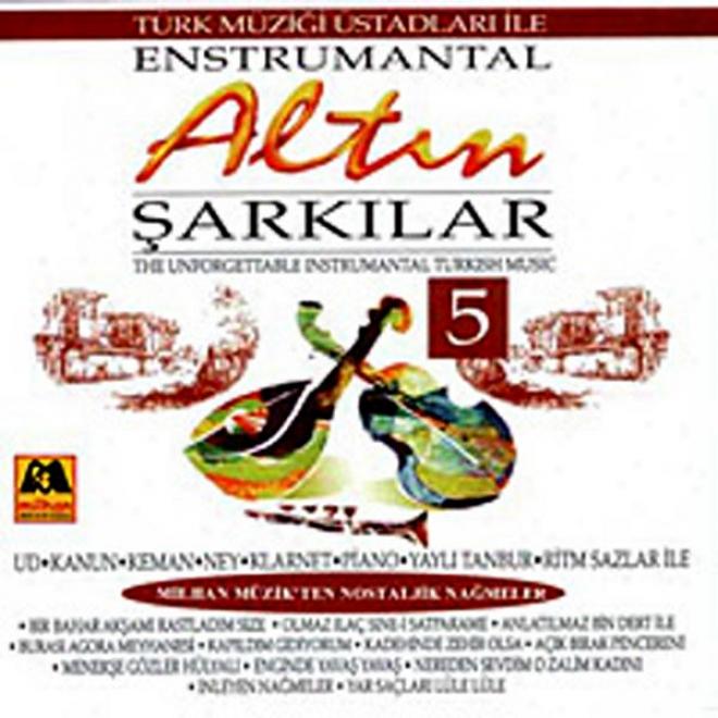 Altin Sarkilar - 5 Enstrumantal (the Unforgettable Instrumentzl Turkish Music)