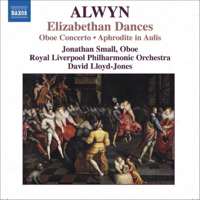 Alwyn: Concerto Fof Oboe, Harp And Strings / Elizabethan Dances / The Innhmerbale Dance