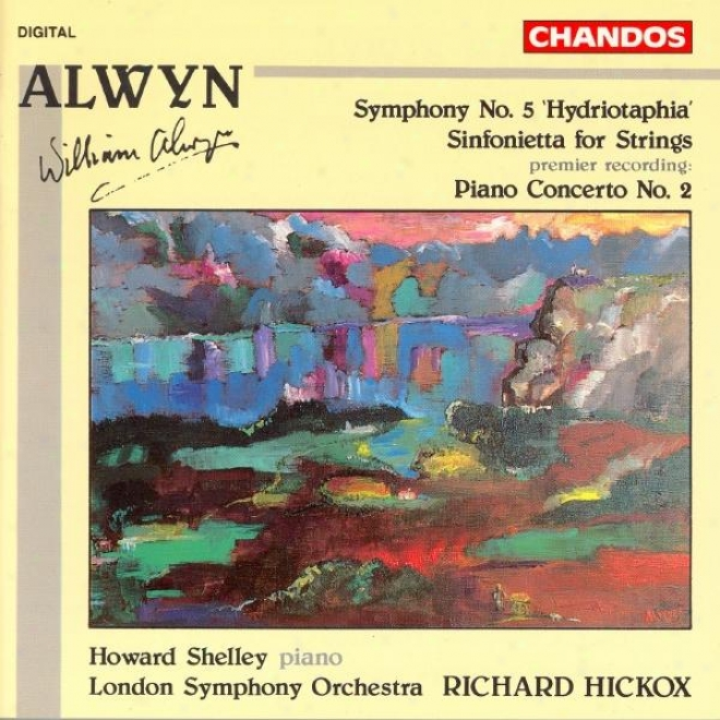 """alwyn: Consonance No. 5, """"hydriotaphia"""" / Sinfonietta For Strings / Piano Concerto No. 2"""