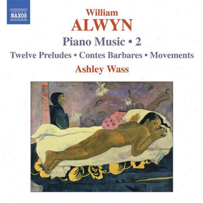 Alwyn, W.: Piano Music, Vol. 2 (wass) - 12 Preludes / Contes Barbares / Movements