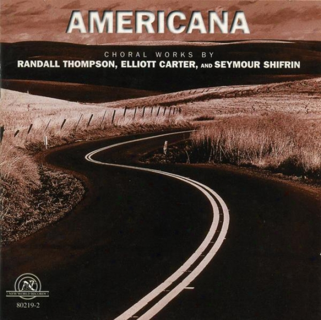 Americana: Choral Works By Randall Thompson, Elliott Carter, And Seymour Shofrin