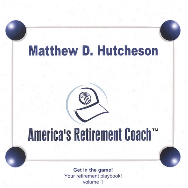 America's Retirement Coach! Playbook Volume 1 - Tools To Prepare For And Enjance Your Returement Readiness!