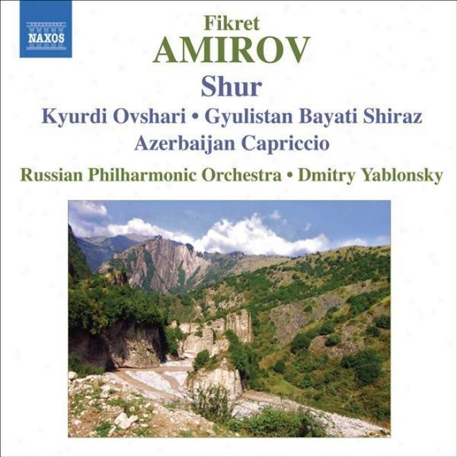 Amirov, F.: Shur / Kyurdi Ovshari / Gyulistan Bayati Shiraz / Azerbaijan Capriccio (russian Philharmonic, Yablonsky)