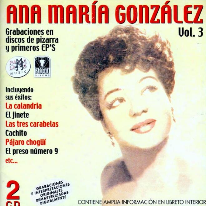 Ana Marãa Gonzã¢lez. Grabaciones En Discos De Pizarra Y Primeros Ep's Vol.3