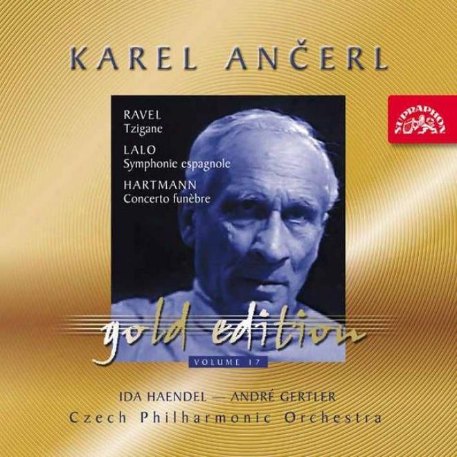 Ancerl Gold Edition 17 Ravel: Tzigane / Lalo: Symphony Espagnole / Hartmann: Concerto Fun?bre