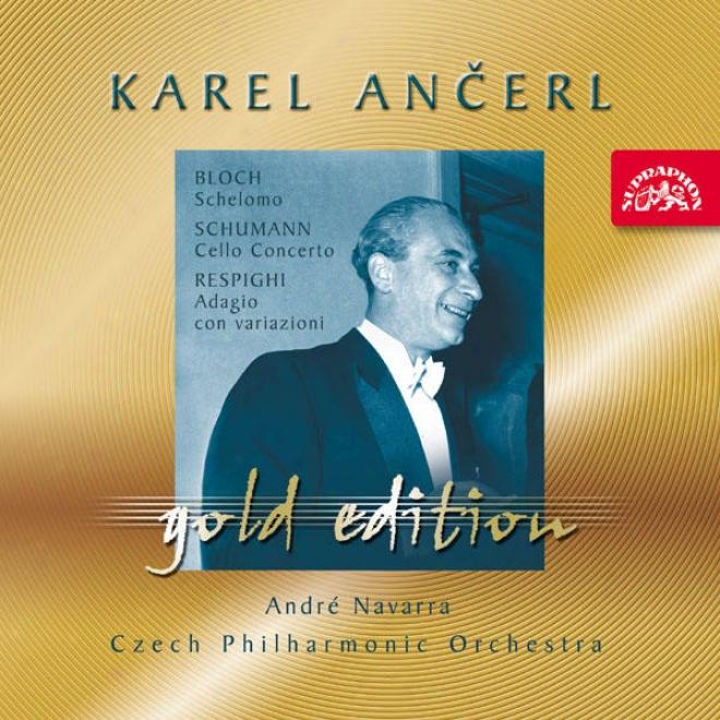 Ancerl Gold Edition 27 Bloch : Schelomo / Schumann : Cello Concerto / Respighi : Adagio Con Variazioni / Navarra, Cpo / Ancerl