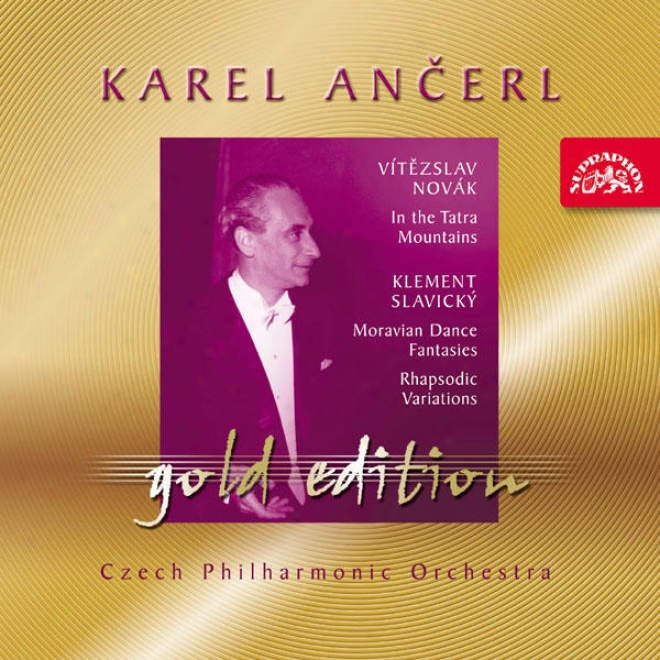Ance5l Gold Edition 28 Novak : In The Tatra Mountains / Slavicky : Moravian Dance Fantasias, Rhapsodic Variations / Cpo / Ancerl