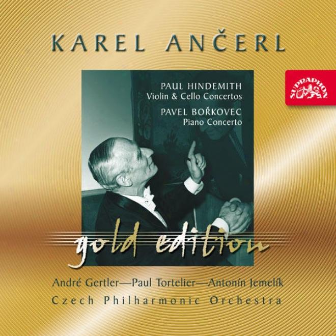 Ancerl Gold Edition 30 Hindemith : Violin & Cello Concertos / Borkovec: Piano Concerto