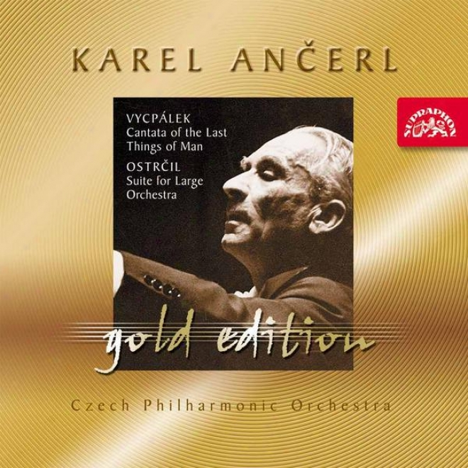 Ancerl Gold Edition 35 Vycpalek: Cantanta Of The Last Things Of Man / Ostrcil : Suite For LargeO rchestra
