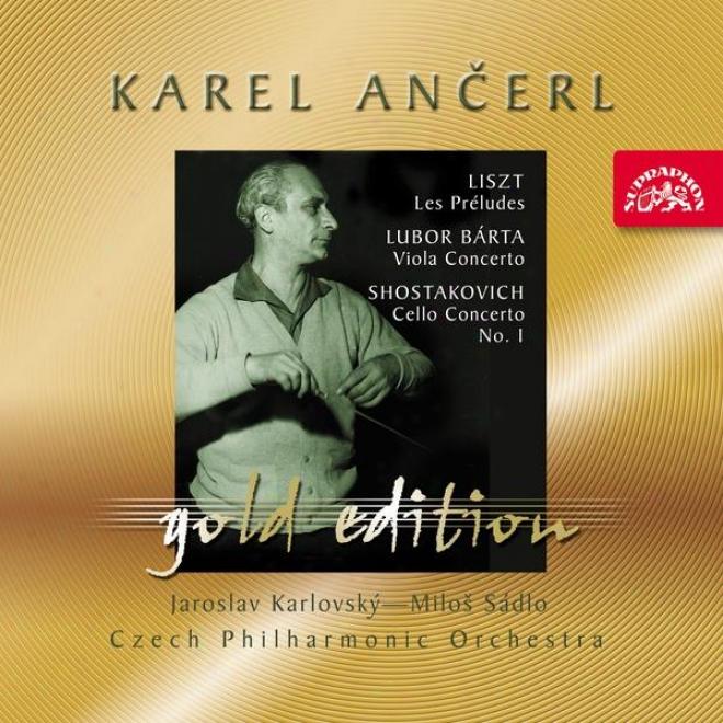 Ancerl Gold Edition 42 Liszt: Les Preludes / Barta: Viola Concerto / Shostakovich : Cello Concerto No. 1