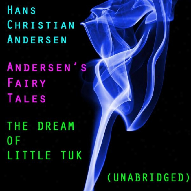 Andersenâ's Fairy Tales, The Dream Of Little Tuk, Unabridged Story, By Hans Christian Andersen
