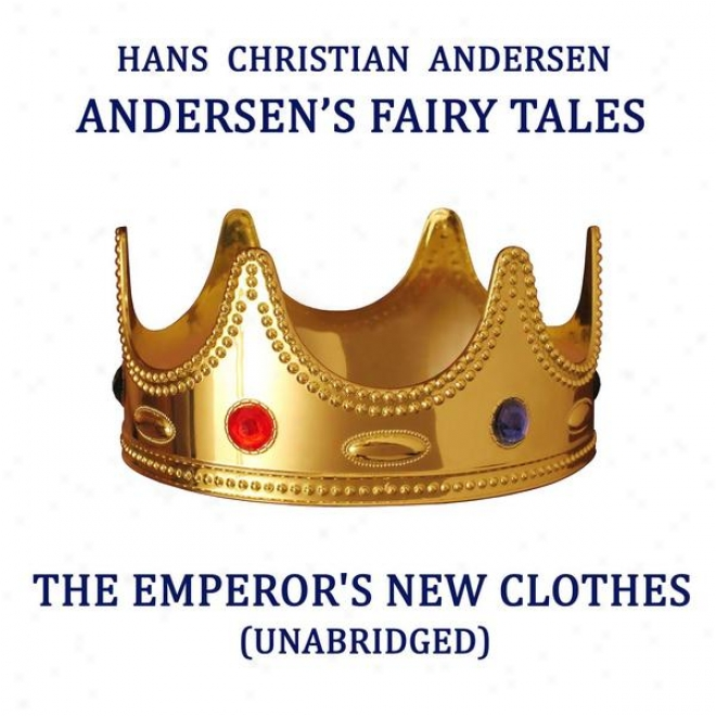 Andersen's Fairy Tales, The Emperor's New Clothes, Unabridged Fiction, By Hans Christian Andersen