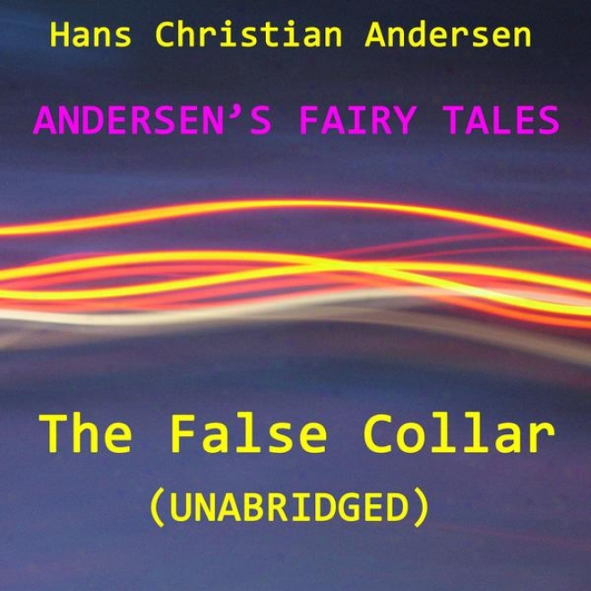 Andersenâ's Fay Tales, The False Collar, Unabricged Story, By Hans Christian Andersen