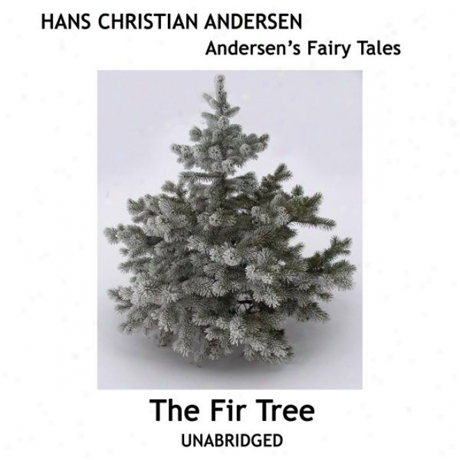 Andersen's Fairy Tales, The Fir Tree, Unabridged Story, By Hans Christian Andersen