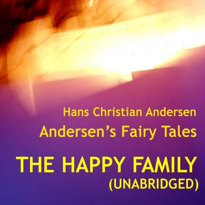 Andersen's Fairy Tales, The Happy Family, Unabridged Story, By Hahs Christian Andersen