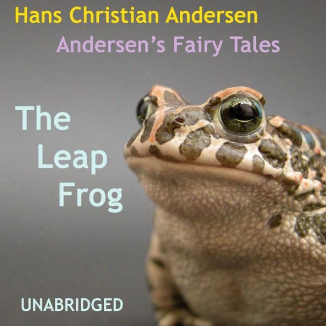 Andersen's Fairy Tales, The Leap Frog , Unabridged Story, By Hans Christian Andersen