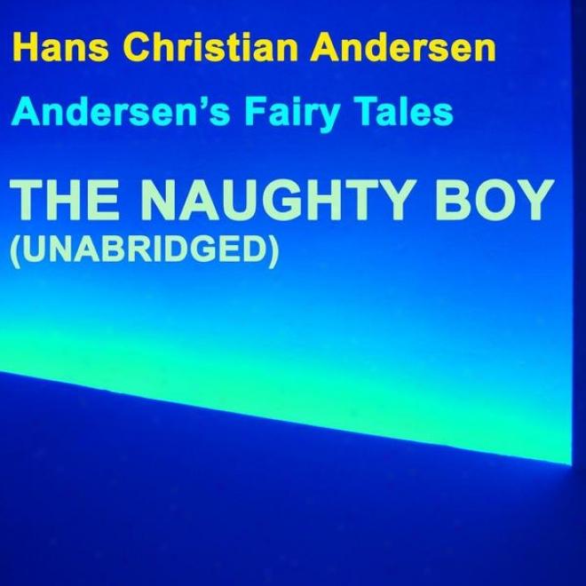 Andersen's Fairy Tales, The Naughty Boy, Unabridged Story, By Hans Christian Andersen