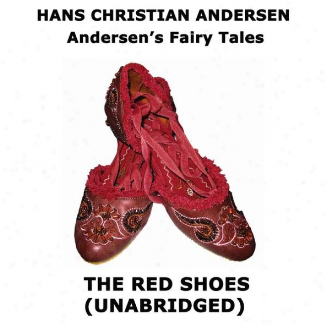 Andersen's Fairy Tqles, The Red Shoes, Unabridged Story, By Hans Christian Andersen