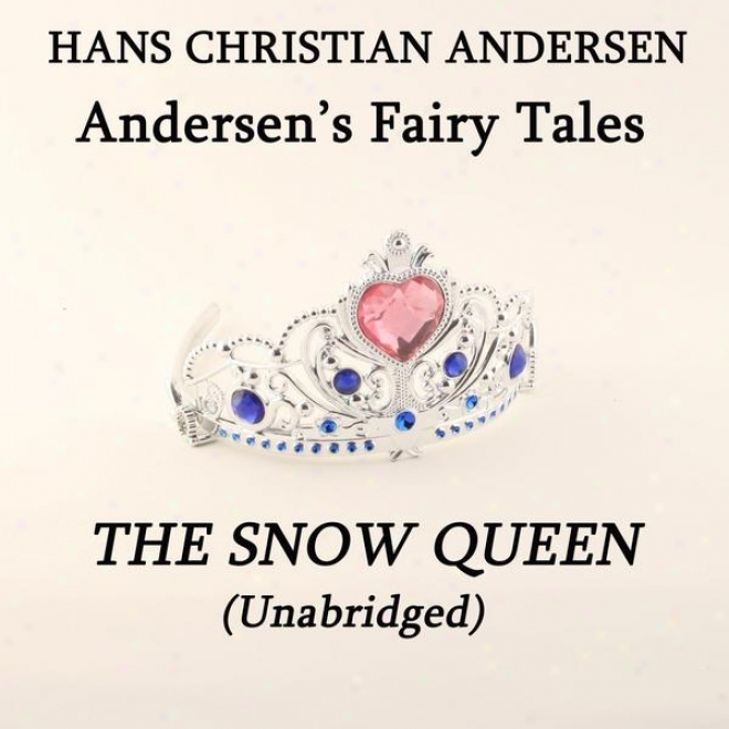 Andersen's Fairy Tales, The Snow Queen, Unabridged Story, By Hans Christian Andersen, Audiobook