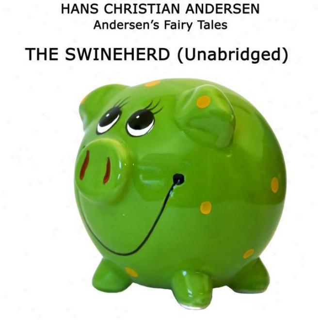 Andersen's Fairy Tales, The Swineherd, Unabridged Stoory, By Hans Christian Andersen