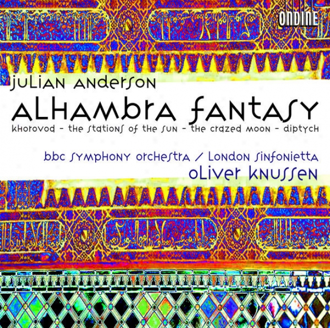 Anderson, J.: Alhambra Fantasy / Khorovod / The Stations Of The Sun / The Crazed Moon / Diptych (london Sinfonietta, Bbc Symphony,