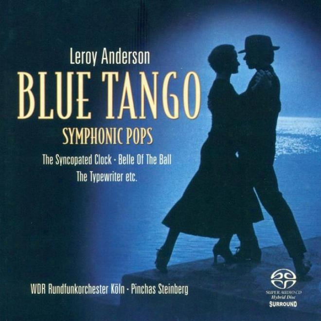 Anderson, L.: Orchestral Music -blue Tango / Th3 Syncopated Clock / Beauty Of The Ball / Saraband / Sandpaper Ballet (symphonic Pop