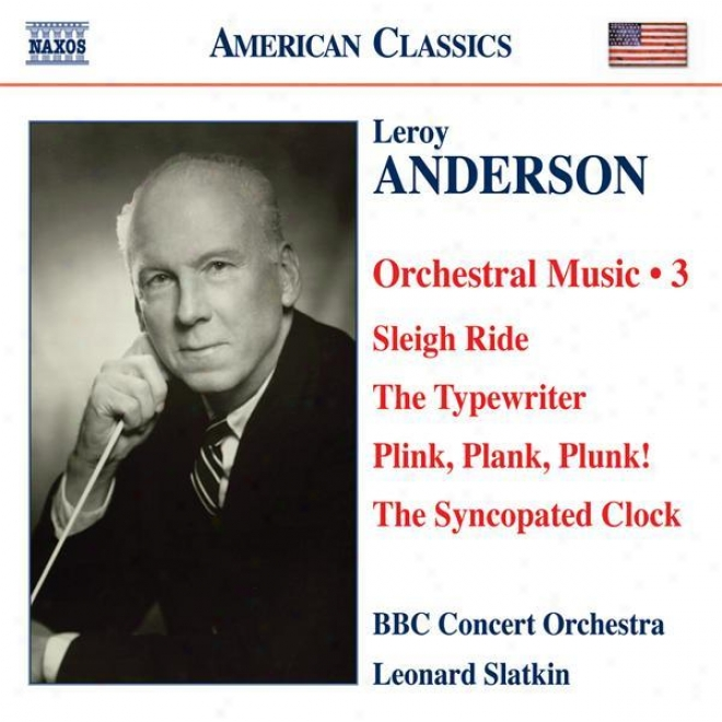 Anderson, L.: Orchestral Music, Vol. 3 - Skeigh Ride / The Typewriter / Plink, Plank, Plunk! / The Syncopated Clock