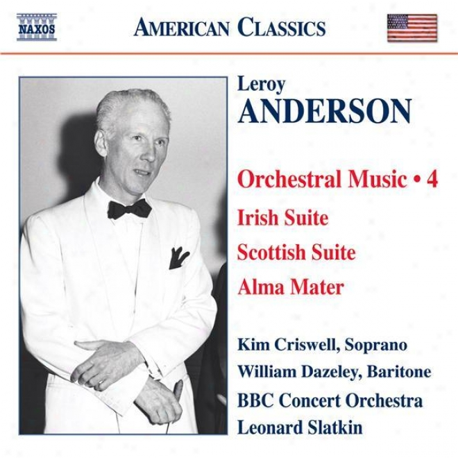 Anderson, L.: Orchestral Music, Vol. 4 - Irish Suite / Scottish Suite / Alma Mater / A Christmas Festival