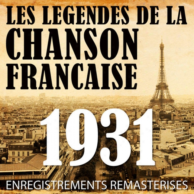 Annã©e 1931 - Les Lã©gendes De La Chanson Franã§aise (french Melody Legends Of The 30's)